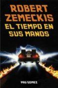 robert zemeckis: el tiempo en sus manos-pau gomez-9788494458453