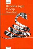BENEIDA SIGUI LA SERP - 9788494840753 - SONIA MOLL