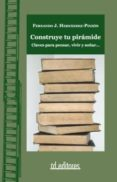CONSTRUYE TU PIRAMIDE: CLAVES PARA PENSAR, VIVIR Y SOÑAR - 9788495724953 - FERNANDO JIMENEZ HERNANDEZ-PINZON