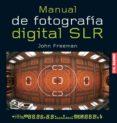 MANUAL DE FOTOGRAFIA DIGITAL S.L.R - 9788496669253 - JOHN FREEMAN