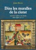 DINS LES MURALLES DE LA CIUTAT - 9788497797153 - JORDI BOLOS