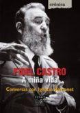 FIDEL CASTRO. A MIÑA VIDA - 9788497826853 - IGNACIO RAMONET