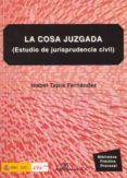 LA COSA JUZGADA: ESTUDIO DE JURISPRUDENCIA CIVIL - 9788498498653 - ISABEL TAPIA FERNANDEZ