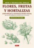FLORES,FRUTAS Y HORTALIZAS: COMO DIBUJAR LA NATURALEZA MUERTA VEG ETAL - 9788498741353 - GIOVANNI CIVARDI
