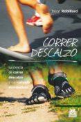 CORRER DESCALZO. LA CIENCIA DE CORRER DESCALZO Y CON CALZADO MINI MALISTA - 9788499104553 - JASON ROBILLARD