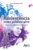 Libros gratis para descargar en formato pdf. ADOLESCÊNCIA COMO PÚBLICO-ALVO: O DISCURSO DA PUBLICIDADE DE PRODUTOS TEENS (Literatura española) 9788547338053 iBook MOBI PDF