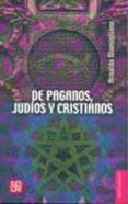 DE PAGANOS, JUDIOS Y CRISTIANOS - 9789681649753 - ARNALDO MOMIGLIANO