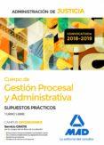 CUERPO DE GESTION PROCESAL Y ADMINISTRATIVA DE LA ADMINISTRACION DE JUSTICIA (TURNO LIBRE): SUPUESTOS PRACTICOS - 9788414222263 - VV.AA.