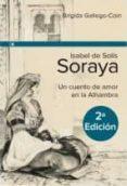 ISABEL DE SOLIS- SORAYA (2ª ED.) - 9788415063063 - BRIGIDA GALLEGO COIN