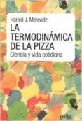 LA TERMODINAMICA DE LA PIZZA: CIENCIA Y VIDA COTIDIANA (2ª ED.) - 9788416572663 - HAROLD J. MOROWITZ