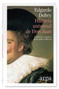 HISTORIA UNIVERSAL DE DON JUAN: CREACION Y VIGENCIA DE UN MITO MODERNO - 9788416601363 - EDGARDO DOBRY