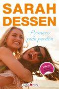 PRIMERO PIDE PERDÓN - 9788416690763 - SARAH DESSEN