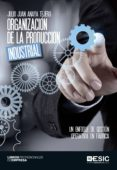 ORGANIZACIÓN DE LA PRODUCCION INDUSTRIAL: UN ENFOQUE DE GESTION OPERATIVA EN FABRICA - 9788416701063 - JULIO JUAN ANAYA TEJERO