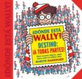¿DONDE ESTA WALLY? DESTINO: ¡A TODAS PARTES!: ¡DOCE ESCENAS CLASICAS, COMO NUNCA ANTES LAS HABIAS VISTO! - 9788416712663 - MARTIN HANDFORD