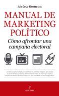 manual de marketing político: cómo afrontar una campaña electoral-julio cesar herrero-9788417797263