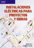 INSTALACIONES ELECTRICAS PARA PROYECTOS Y OBRAS - 9788428318563 - ANTONIO LOPEZ LOPEZ