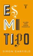 es mi tipo: un libro sobre fuentes tipograficas-simon garfield-9788430608263