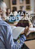 Descarga gratuita de libros de audio para ipad ALMA DE PROFESOR. LA MEJOR PROFESIÓN DEL MUNDO 9788433038463 de MªROSA/NUBIOLA AGUILAR, JAIME ESPOT PIÑOL