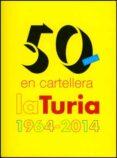 50 ANYS EN CARTELLERA. LA TURIA, 1964-2014 - 9788437094663 - VV.AA.