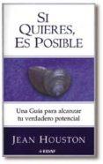SI QUIERES, ES POSIBLE - 9788441404663 - JEAN HOUSTON