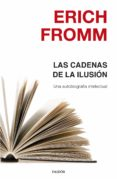 LAS CADENAS DE LA ILUSIÓN - 9788449332463 - ERICH FROMM
