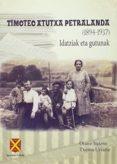 TIMOTEO ATUTXA PETRALANDA (1894-1937) IDATZIAK ETA GUTUNAK - 9788460665663 - OIANE VALERO