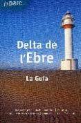 DELTA DE L EBRE (LA GUIA). TOT PARC - 9788461412563 - VV.AA.