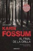 Descarga gratuita de libros web. AL FINAL DE LA ORILLA (INSPECTOR SEJER 8) de KARIN FOSSUM