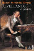 JOVELLANOS, EL PATRIOTA - 9788467027563 - MANUEL FERNANDEZ ALVAREZ