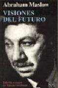 VISIONES DEL FUTURO - 9788472454163 - ABRAHAM MASLOW