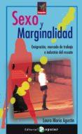 SEXO Y MARGINALIDAD: EMIGRACION, MERCADO DE TRABAJO E INDUSTRIA DEL RESCATE - 9788478844463 - LAURA MARIA AGUSTIN