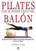 PILATES CON EL PODER UNICO DEL BALON: EL EJERCICIO MAS POPULAR DE L MUNDO POTENCIADO CON EL USO DEL BALON - 9788479025663 - COLLEEN GRAIG