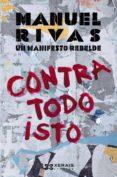 CONTRA TODO ISTO - 9788491213963 - MANUEL RIVAS