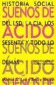 SUEÑOS DE ACIDO: HISTORIA SOCIAL DEL LSD, LA CIA, LOS SESENTA Y T ODO LO DEMAS - 9788492100163 - MARTIN A. LEE