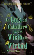 LA GUÍA DEL CABALLERO PARA EL VICIO Y LA VIRTUD - 9788492918263 - MACKENZIE LEE