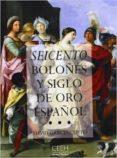 SEICENTO BOLOÑES Y SIGLO DE ORO ESPAÑOL - 9788493464363 - DAVID GARCIA CUETO