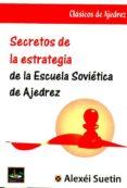 SECRETOS DE LA ESTRATEGIA DE LA ESCUELA SOVIÉTICA DE AJEDREZ - 9788494344763 - A. SUETIN