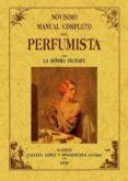 NOVISIMO MANUAL COMPLETO DEL PERFUMISTA (ED. FACSIMIL DE LA ED. D E MADRID, 1858) - 9788495636263 - MADAMA CELNART