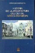 HISTORIA DE LA ARQUITECTURA OCCIDENTAL : GOTICO EN EUROPA - 9788496437463 - FERNANDO CHUECA GOITIA