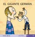 EL GIGANTE GERMAN (MIS PRIMEROS CALCETINES; 20) (MAYUSCULAS) - 9788496514263 - TERESA SOLER