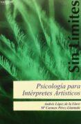 PSICOLOGIA PARA INTERPRETES ARTISTICOS - 9788497324663 - ANDRES LOPEZ DE LA LLAVE