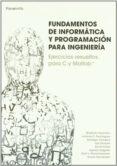 FUNDAMENTOS DE INFORMATICA Y PROGRAMACION PARA INGENIERIA: EJERCI CIOS RESUELTOS PARA C Y MATLAB - 9788497328463 - ANTONIO DOMINGUEZ