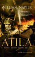 ATILA I: EL FIN DE LOS TIEMPOS VENDRA DEL ESTE - 9788497346863 - WILLIAM NAPIER
