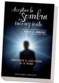 ACEPTAR LA SOMBRA DE TU INCONSCIENTE: COMPRENDER EL LADO OSCURO D E LA PSIQUE - 9788497777063 - ROBERT A. JOHNSON