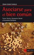 ASOCIARSE PARA EL BIEN COMUN: TERCER SECTOR, ECONOMIA SOCIAL Y ECONOMIA SOLIDARIA - 9788498886863 - JEAN-LOUIS LAVILLE