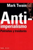 ANTI-IMPERIALISMO: PATRIOTAS Y TRAIDORES - 9788498888263 - MARK TWAIN