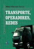 transporte, operadores, redes (ebook)-mikel mauleon torres-9788499697963