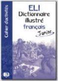 ELI DICTIONNAIRE ILLUSTRE FRANÇAIS JUNIOR (CAHIER D ACTIVITES) - 9788881485963 - VV.AA.
