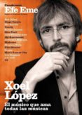XOEL LOPEZ: EL MUSICO QUE AMA TODAS LAS MUSICAS CUADERNOS EFE EME, Nº 13 - 2910020885373 - VV.AA.