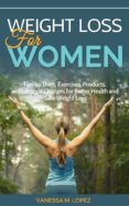 WEIGHT LOSS FOR WOMEN: TIPS ON DIETS, EXERCISES, PRODUCTS, AND LIFESTYLE CHANGES FOR BETTER HEALTH AND SAFE WEIGHT LOSS (EBOOK) - 9781524283773 - VANESSA LOPEZ